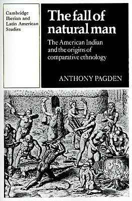 The Fall of Natural Man By Pagden, Anthony